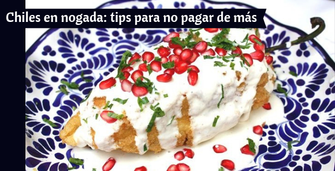 Chiles en nogada: tips para no pagar de más