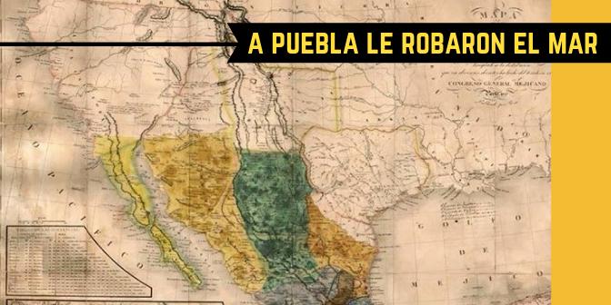 A Puebla le robaron el mar