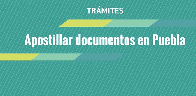 Apostillar documentos en Puebla