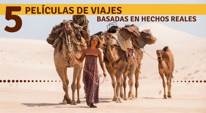 5 películas de viajes basadas en hechos reales