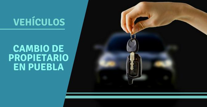 Vehículos: Cambio de propietario en Puebla