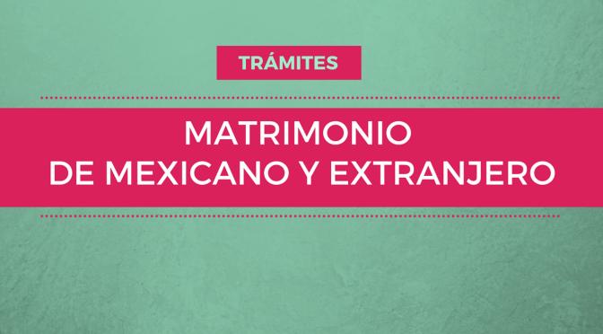 Trámites: Matrimonio de mexicano y extranjero