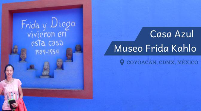 Casa Azul . Museo Frida Kahlo