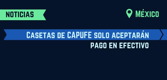 Casetas de CAPUFE aceptarán solo pago en efectivo a partir de 2019
