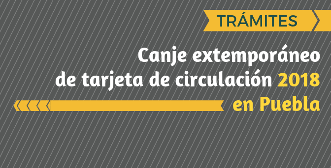 Canje extemporáneo de tarjeta de circulación 2018 en Puebla
