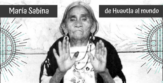 María Sabina, de Huautla al mundo