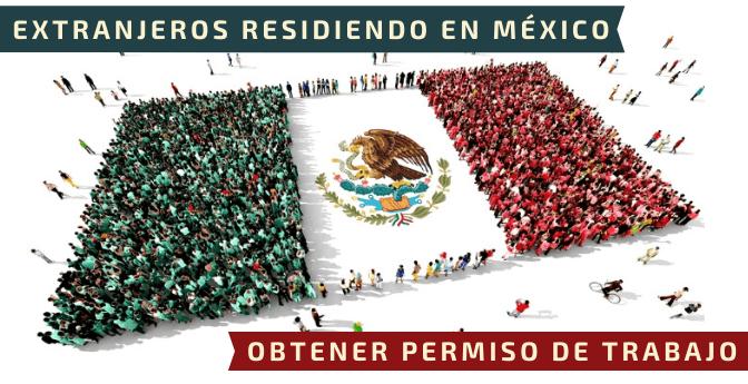 Extranjeros residiendo en México / Obtener permiso de trabajo