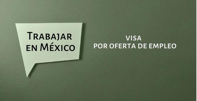 Trabajar en México: Autorización de visa por oferta de empleo