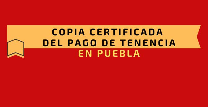 Copia certificada del pago de tenencia en Puebla