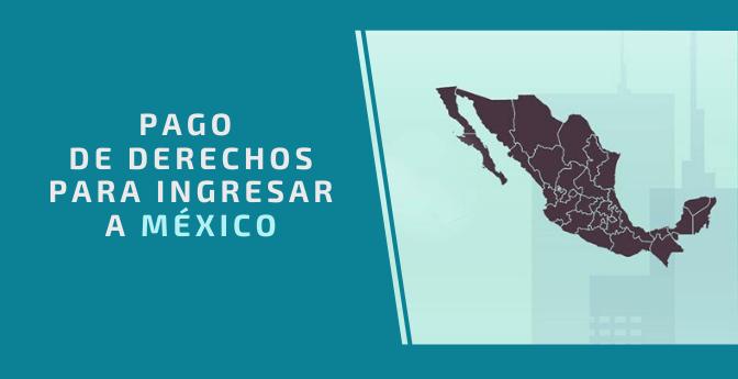 Pago de derechos para ingresar a México