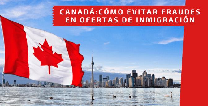 Canadá: Cómo evitar fraudes en ofertas de inmigración
