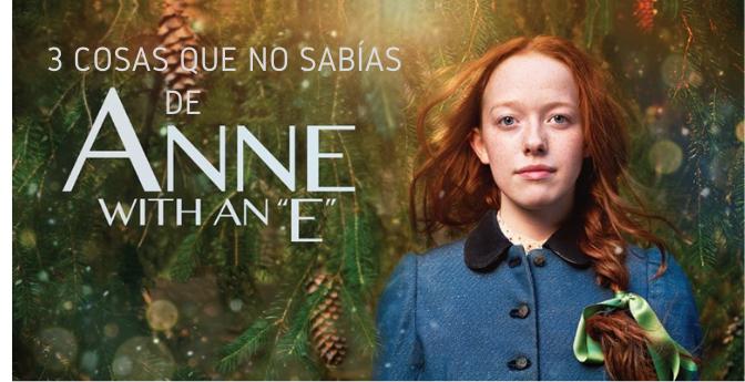 3 cosas que no sabías de la serie «Anne with E»
