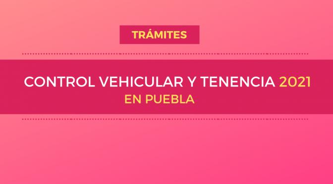 Control vehicular y tenencia 2021 en Puebla
