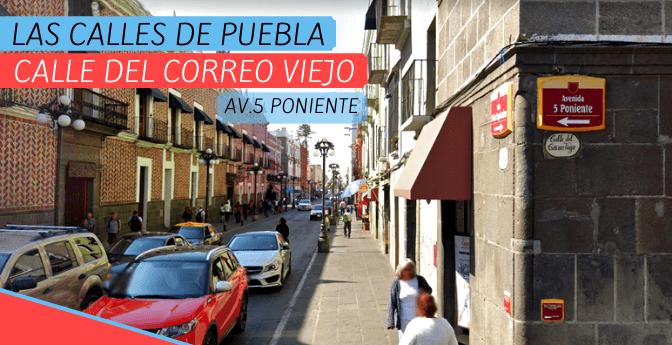 Las calles de Puebla: Calle del Correo Viejo