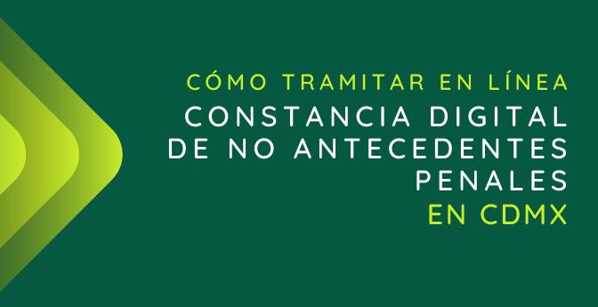 Cómo tramitar en línea la constancia digital de no antecedentes penales en CDMX